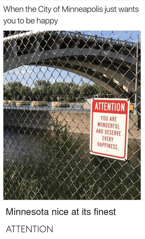 You Are Wonderful: When the City of Minneapolis just wants  you to be happy  ATTENTION  YOU ARE  WONDERFUL  AND DESERVE  EVERY  HAPPINESS  Minnesota nice at its finest ATTENTION