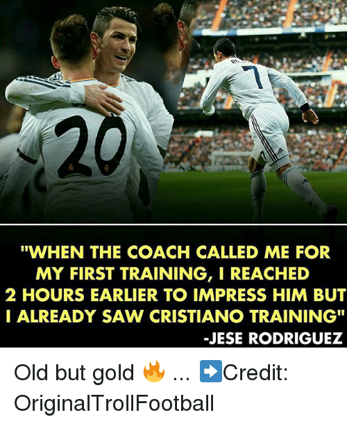 """Impresser: """"WHEN THE COACH CALLED ME FOR  MY FIRST TRAINING, I REACHED  2 HOURS EARLIER TO IMPRESS HIM BUT  I ALREADY SAW CRISTIANO TRAINING""""  -JESE RODRIGUEZ Old but gold 🔥 ... ➡️Credit: OriginalTrollFootball"""