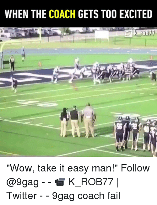 "Coaching: WHEN THE COACH GETS TOO EXCITED  ro ""Wow, take it easy man!"" Follow @9gag - - 📹 K_ROB77 