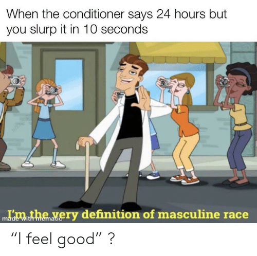 """24 hours: When the conditioner says 24 hours but  you slurp it in 10 seconds  Idmthe very definition of masculine race  with memati """"I feel good"""" ?"""