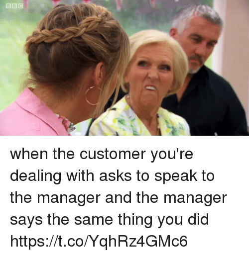 Girl Memes, Asks, and Speak: when the customer you're dealing with asks to speak to the manager and the manager says the same thing you did https://t.co/YqhRz4GMc6
