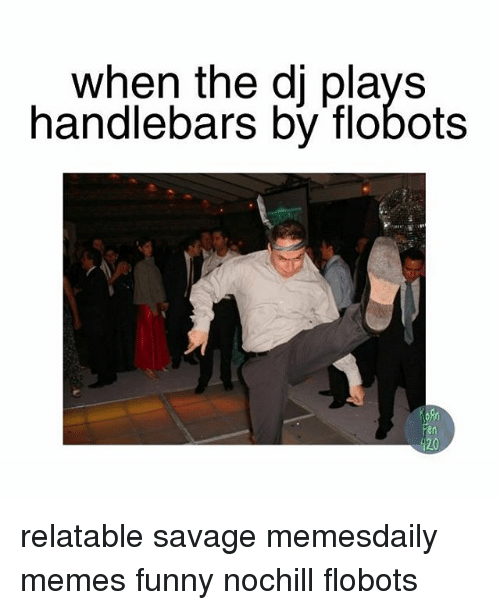 Funny, Meme, and Memes: When the d plays  handlebars by flobots relatable savage memesdaily memes funny nochill flobots