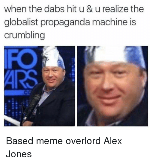 The Dab, Meme, and Memes: when the dabs hit u & u realize the  globalist propaganda machine is  crumbling Based meme overlord Alex Jones