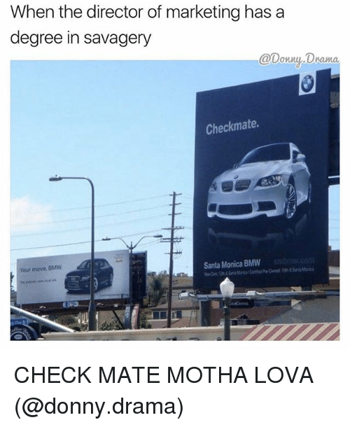 Funny, Drama, and Monica: When the director of marketing has a  degree in savagery  @Donny D  Checkmate.  Santa Monica BMW  Your move, BMW CHECK MATE MOTHA LOVA (@donny.drama)