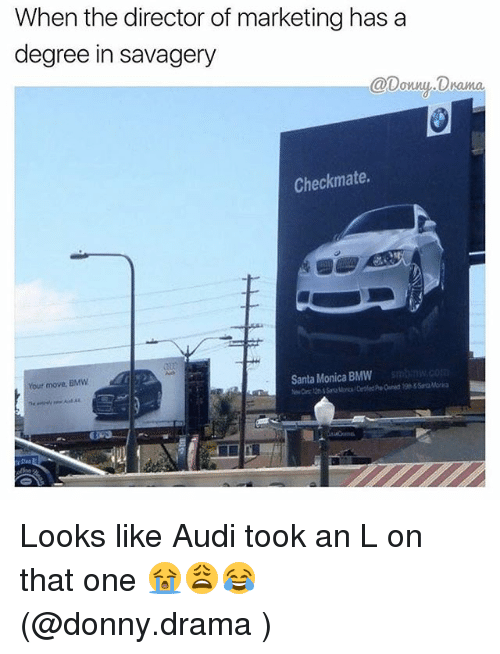 Memes, 🤖, and Drama: When the director of marketing has a  degree in savagery  @Donny Drama  Checkmate.  Santa Monica BMW  Your move, BMW Looks like Audi took an L on that one 😭😩😂 (@donny.drama )