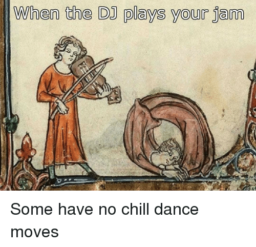 No Chill, Classical Art, and Jam: When the DJ plays your jam Some have no chill dance moves