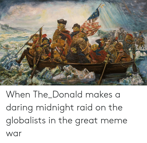 Great Meme War: When The_Donald makes a daring midnight raid on the globalists in the great meme war