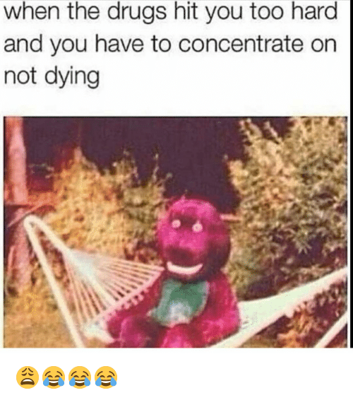 When The Drugs Hit You Too Hard And You Have To Concentrate On Not Dying: when the drugs hit you too hard  and you have to concentrate on  not dying 😩😂😂😂