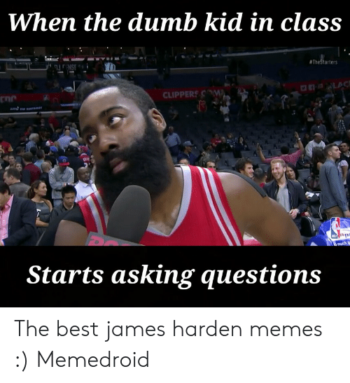 James Harden Memes: When the dumb kid in class  # TheStar ters  CLIPPERS  on  Starts asking questions The best james harden memes :) Memedroid