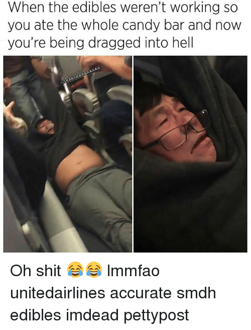 candy bar: When the edibles weren't working so  you ate the whole candy bar and now  you're being dragged into hell  AAAAAAAAA  SPART Oh shit 😂😂 lmmfao unitedairlines accurate smdh edibles imdead pettypost