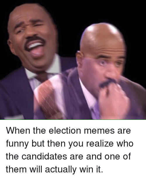 when the election memes are funny but then you realize 2926601 when the election memes are funny but then you realize who the