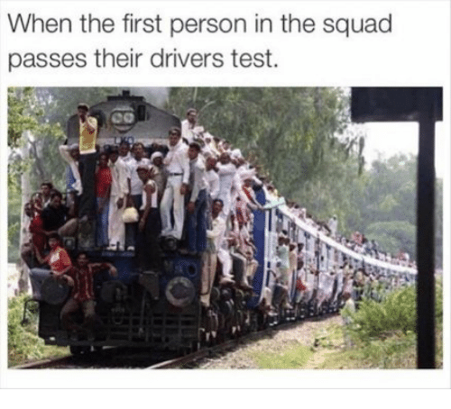Driver's Test: When the first person in the squad  passes their drivers test.  eo