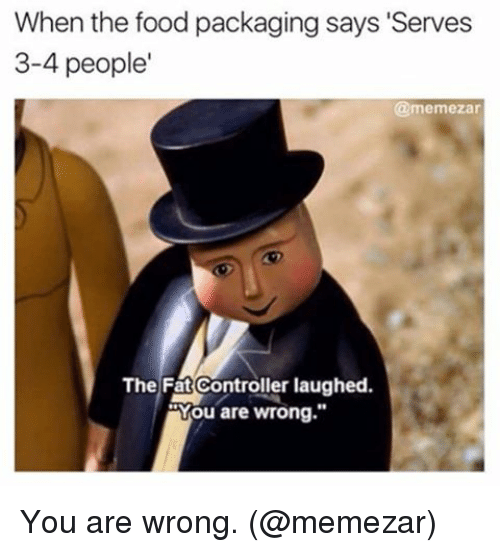 """The Fat Controller: When the food packaging says """"Serves  3-4 people  @me mezar  The Fat Controller laughed.  You are wrong You are wrong. (@memezar)"""