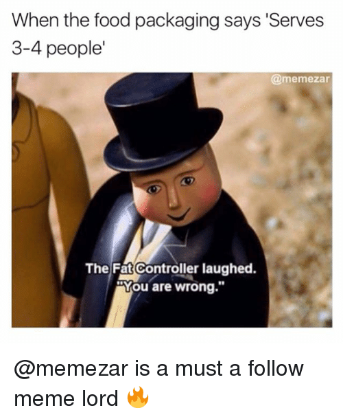 Food, Meme, and Memes: When the food packaging says 'Serves  3-4 people  @memezar  The Fat Controller laughed  You are wrong @memezar is a must a follow meme lord 🔥