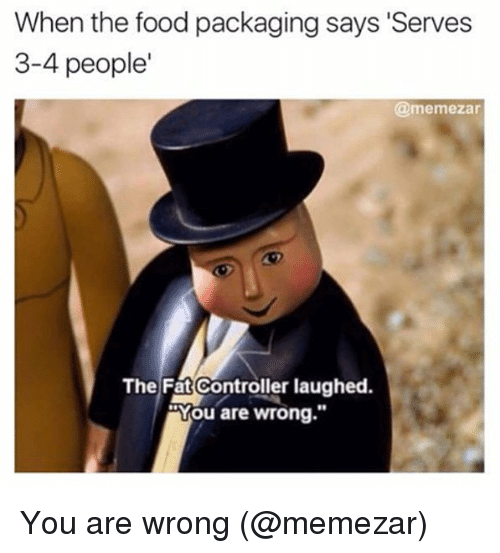 """The Fat Controller: When the food packaging says 'Serves  3-4 people  @memezar  The Fat Controller laughed.  """"You are wrong.""""  80  9 You are wrong (@memezar)"""
