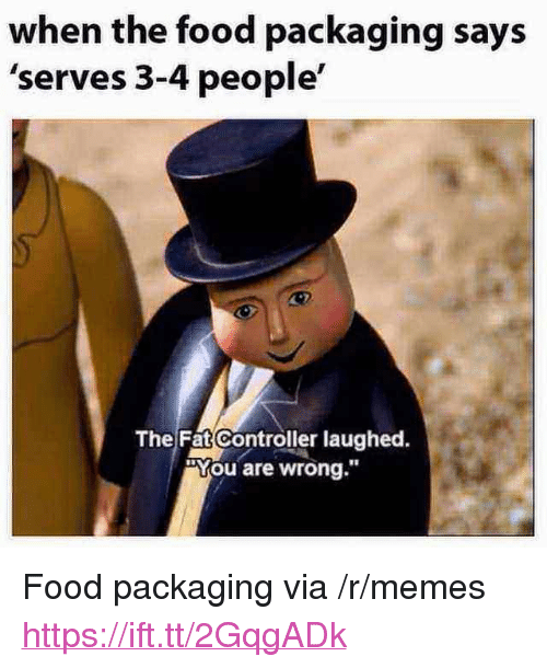 """The Fat Controller: when the food packaging says  'serves 3-4 people'  The Fat Controller laughed.  """"You are wrong.""""  18 <p>Food packaging via /r/memes <a href=""""https://ift.tt/2GqgADk"""">https://ift.tt/2GqgADk</a></p>"""