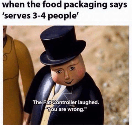 """The Fat Controller: when the food packaging says  'serves 3-4 people'  The Fat Controller laughed  You are wrong."""""""