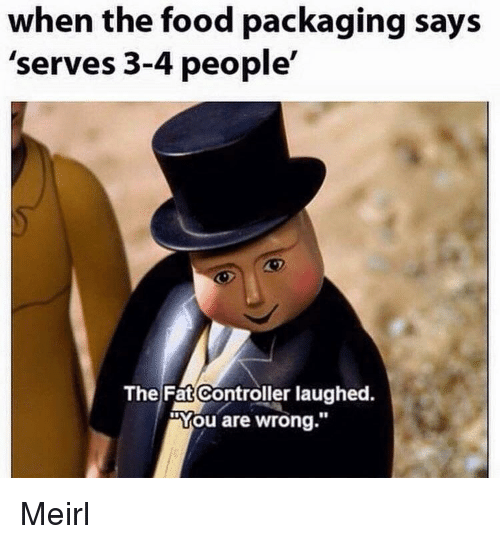 """The Fat Controller: when the food packaging says  'serves 3-4 people'  The Fat Controller laughed.  """"You are wrong.""""  10 Meirl"""
