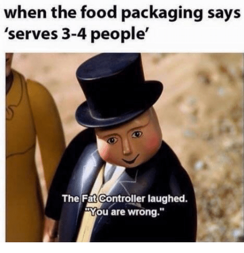 """The Fat Controller: when the food packaging says  'serves 3-4 people'  The Fat Controller laughed.  """"You are wrong."""""""