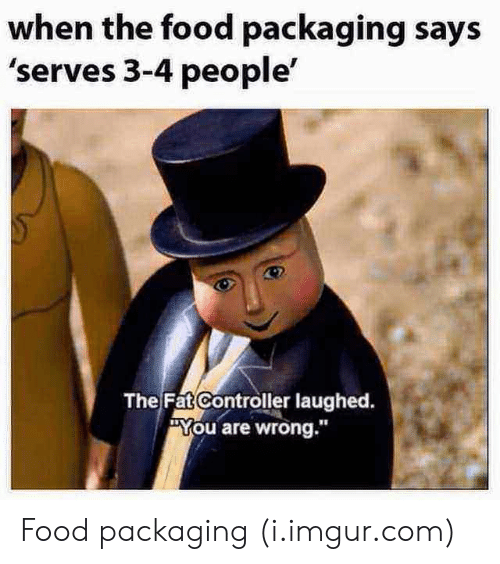 """The Fat Controller: when the food packaging says  'serves 3-4 people'  The Fat Controller laughed.  """"You are wrong.""""  18 Food packaging (i.imgur.com)"""