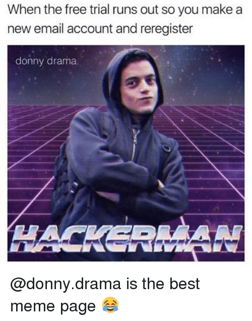 Meme, Memes, and Best: When the free trial runs out so you make a  new email account and reregister  donny drama @donny.drama is the best meme page 😂