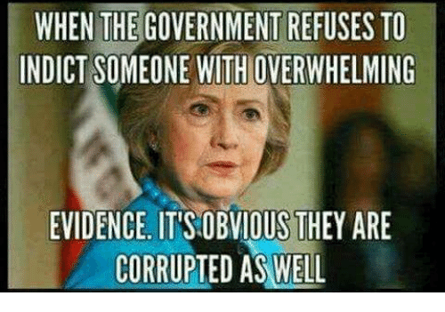 Memes, Government, and 🤖: WHEN THE GOVERNMENT REFUSES TO  INDICT SOMEONE WITH OVERWHELMING  EVDENCE.ITS OBVIOUS THEY AE  CORRUPTED AS WELL