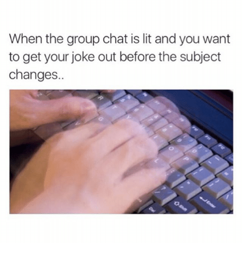 Funny, Group Chat, and Lit: When the group chat is lit andyou want  to get your joke out before the subject  changes.. ⠀