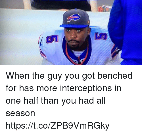 Nfl, Got, and One: When the guy you got benched for has more interceptions in one half than you had all season https://t.co/ZPB9VmRGky