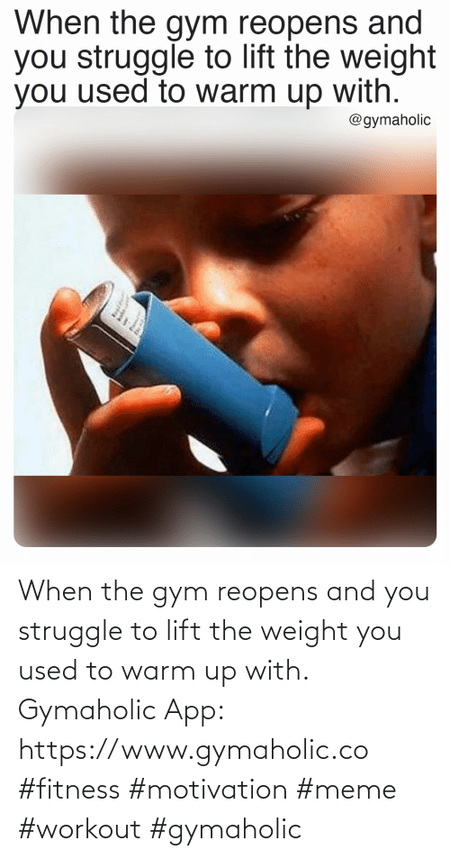 When The: When the gym reopens and you struggle to lift the weight you used to warm up with.  Gymaholic App: https://www.gymaholic.co   #fitness #motivation #meme #workout #gymaholic