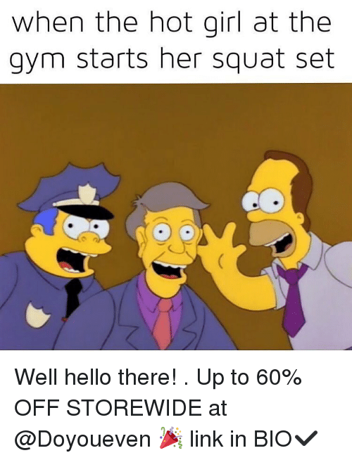 hot girls at the gym: when the hot girl at the  gym starts her squat set Well hello there! . Up to 60% OFF STOREWIDE at @Doyoueven 🎉 link in BIO✔️