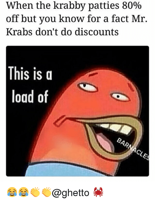 Ghetto, Memes, and Mr. Krabs: When the krabby patties 80%  off but you know for a fact Mr.  Krabs don't do discounts  This is a  load of 😂😂👏👏@ghetto 🦀