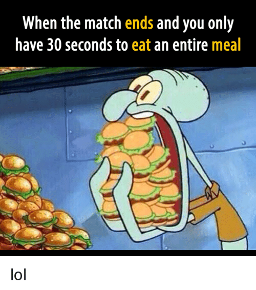 Lol, Video Games, and Match: When the match ends and you only  have 30 seconds to  eat an entire  meal lol