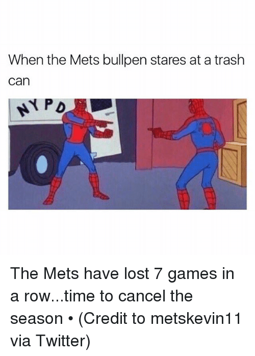 Credit: When the Mets bullpen stares at a trash  can  NY PD The Mets have lost 7 games in a row...time to cancel the season • (Credit to metskevin11 via Twitter)