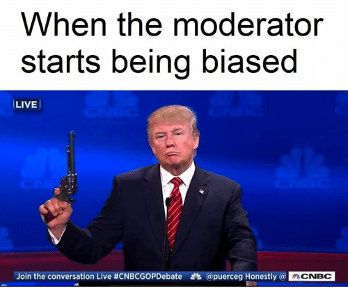 when the moderator starts being biased live join the conversation 5590742 when the moderator starts being biased live join the conversation,Moderator Meme