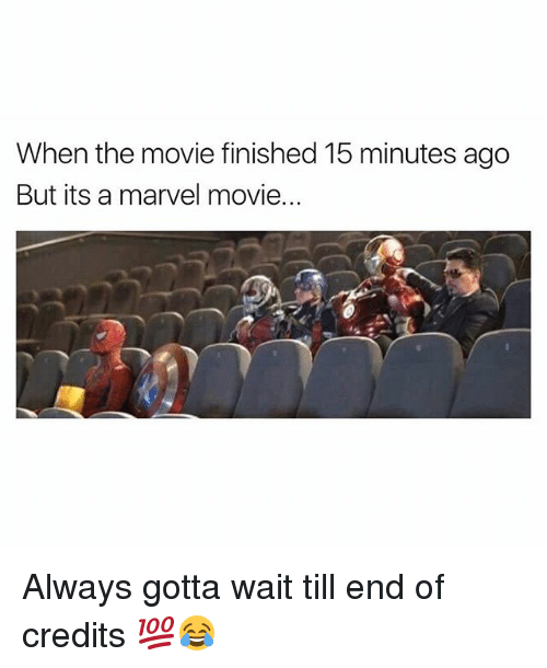 Funny, Marvel, and Movie: When the movie finished 15 minutes ago  But its a marvel movie. Always gotta wait till end of credits 💯😂