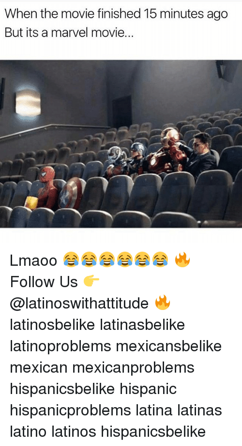 Latinos, Memes, and Marvel: When the movie finished 15 minutes ago  But its a marvel movie.. Lmaoo 😂😂😂😂😂😂 🔥 Follow Us 👉 @latinoswithattitude 🔥 latinosbelike latinasbelike latinoproblems mexicansbelike mexican mexicanproblems hispanicsbelike hispanic hispanicproblems latina latinas latino latinos hispanicsbelike
