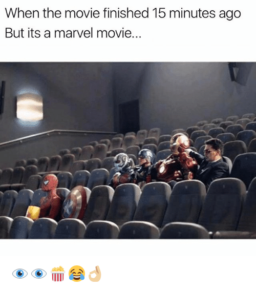 Memes, Marvel, and Movie: When the movie finished 15 minutes ago  But its a marvel movie.. 👁👁🍿😂👌🏼