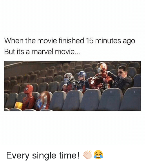 Memes, Marvel, and Movie: When the movie finished 15 minutes ago  But its a marvel movie... Every single time! 👏🏻😂