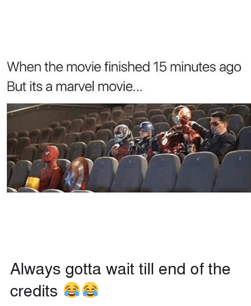 Memes, Marvel, and Movie: When the movie finished 15 minutes ago  But its a marvel movie... Always gotta wait till end of the credits 😂😂