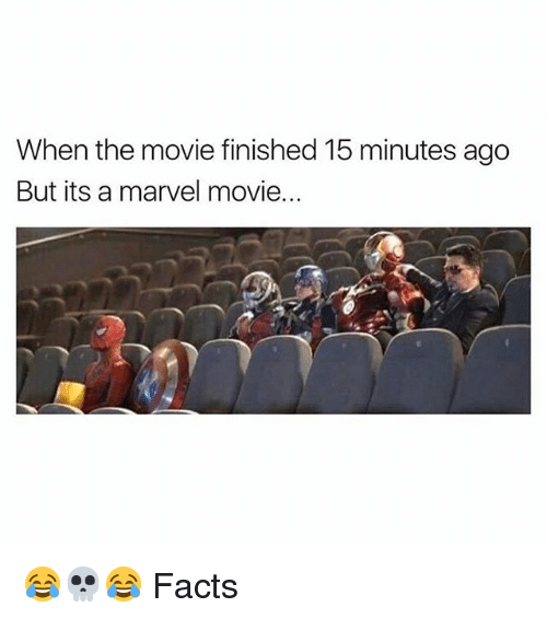 Facts, Memes, and Marvel: When the movie finished 15 minutes ago  But its a marvel movie. 😂💀😂 Facts