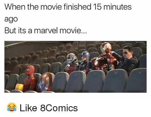 Memes, Marvel, and Movie: When the movie finished 15 minutes  ago  But its a marvel movie... 😂 Like 8Comics