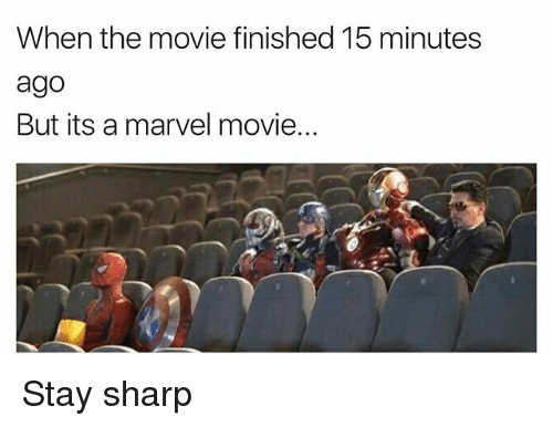 Funny, Marvel, and Movie: When the movie finished 15 minutes  ago  But its a marvel movie. Stay sharp