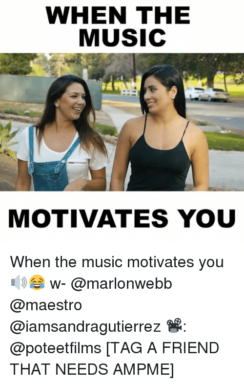 Memes, Music, and 🤖: WHEN THE  MUSIC  MOTIVATES YOU When the music motivates you 🔊😂 w- @marlonwebb @maestro @iamsandragutierrez 📽: @poteetfilms [TAG A FRIEND THAT NEEDS AMPME]