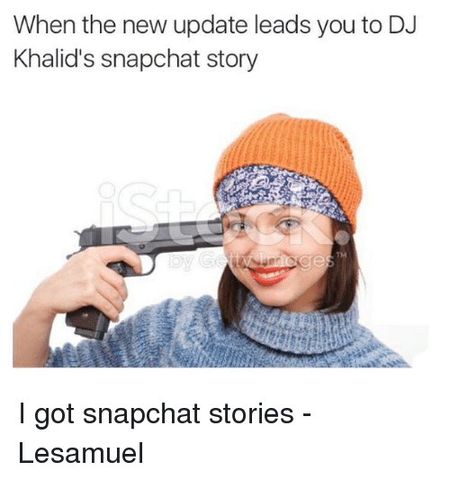 Snapchat, Got, and New: When the new update leads you to DJ  Khalid's snapchat story