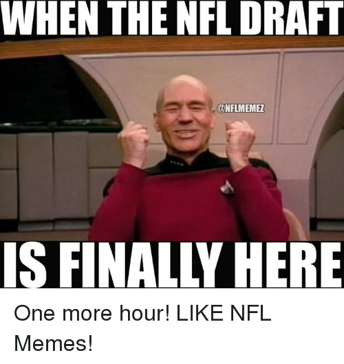 Memes, Nfl, and NFL Draft: WHEN THE NFL DRAFT  CONFLMEMEZ One more hour! LIKE NFL Memes!
