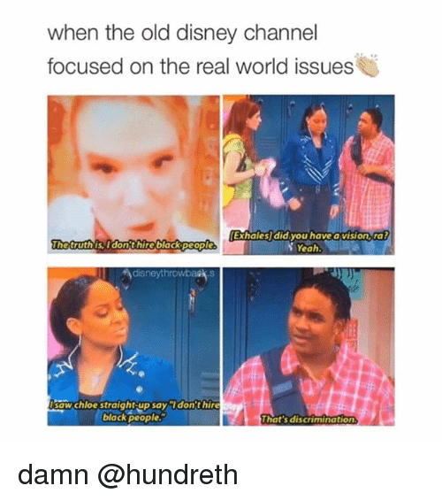 Disney Channel: when the old disney channel  focused on the real world issues  Exh  ales did you have a visionra  The truth is, Tdont hire black people  S Yeah  disneythrowbask s  saw chloe straight-up sayIdon'thire  black peoples  hat's discrimination damn @hundreth