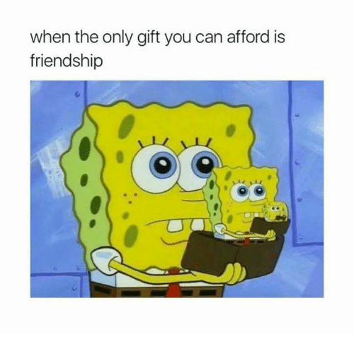 Memes, Friendship, and 🤖: when the only gift you can afford is  friendship