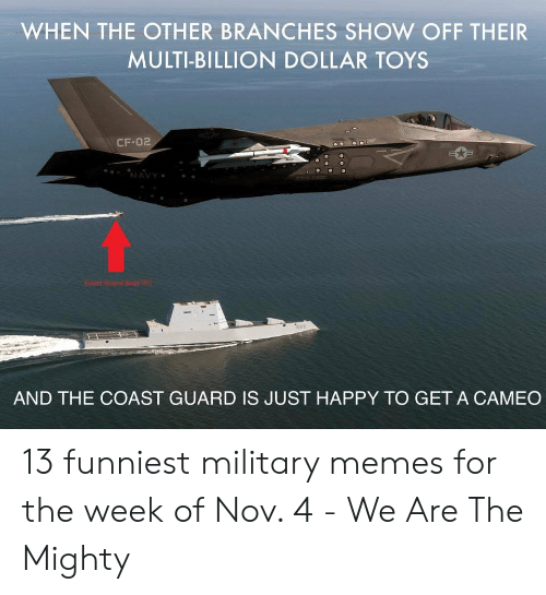 Funniest Military: WHEN THE OTHER BRANCHES SHOW OFF THEIR  MULTI-BILLION DOLLAR TOYS  CF-02  NAVY  Coast Guard Boat  1000  AND THE COAST GUARD IS JUST HAPPY TO GET A CAMEO 13 funniest military memes for the week of Nov. 4 - We Are The Mighty