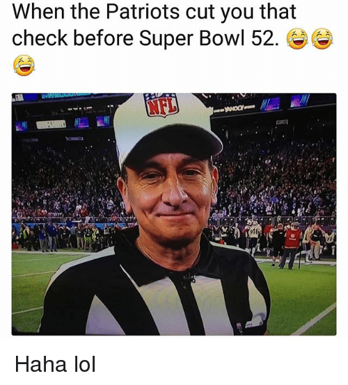 Funny, Lol, and Nfl: When the Patriots cut you that  check before Super BoWI 52. Ge  NFL  磯整  1 Haha lol