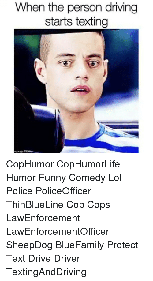 Driving, Funny, and Lol: When the person driving  starts texting CopHumor CopHumorLife Humor Funny Comedy Lol Police PoliceOfficer ThinBlueLine Cop Cops LawEnforcement LawEnforcementOfficer SheepDog BlueFamily Protect Text Drive Driver TextingAndDriving